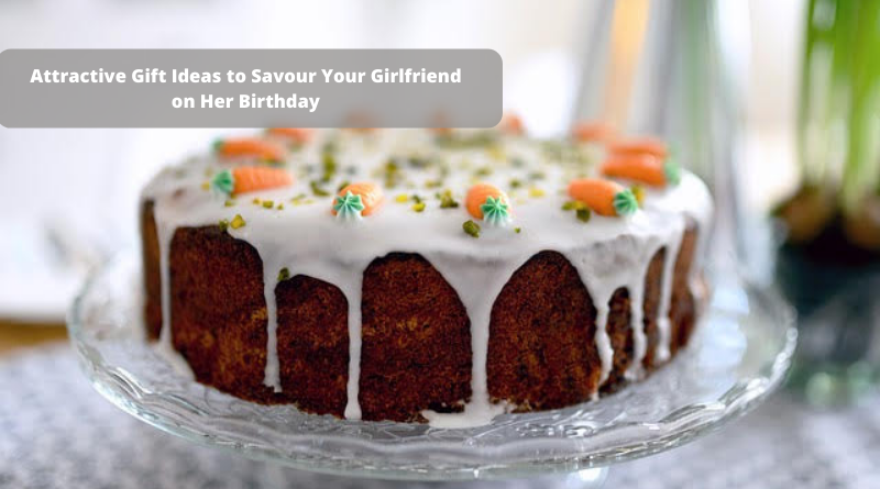 Attractive Gift Ideas to Savour Your Girlfriend on Her Birthday