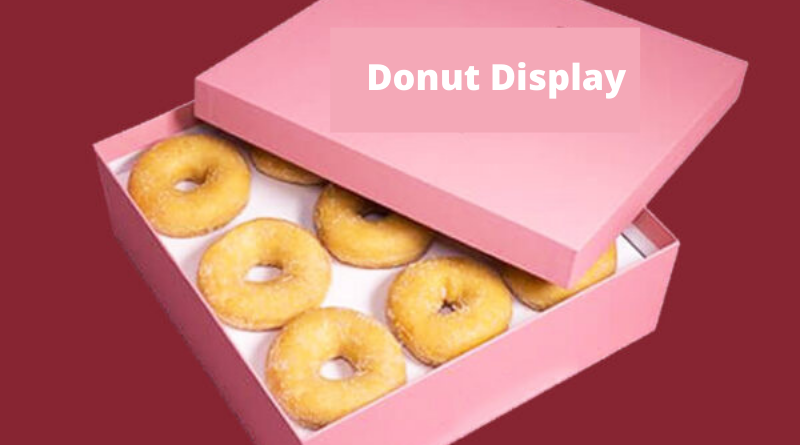 Donut Display Is Ripping You Out
