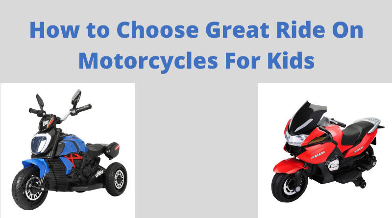 How to Choose Great Ride On Motorcycles For Kids