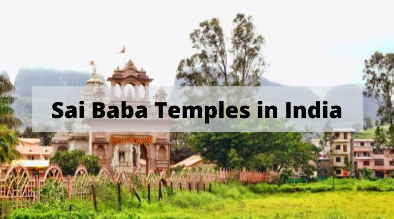 Ten Must-See Sai Baba Temples in India