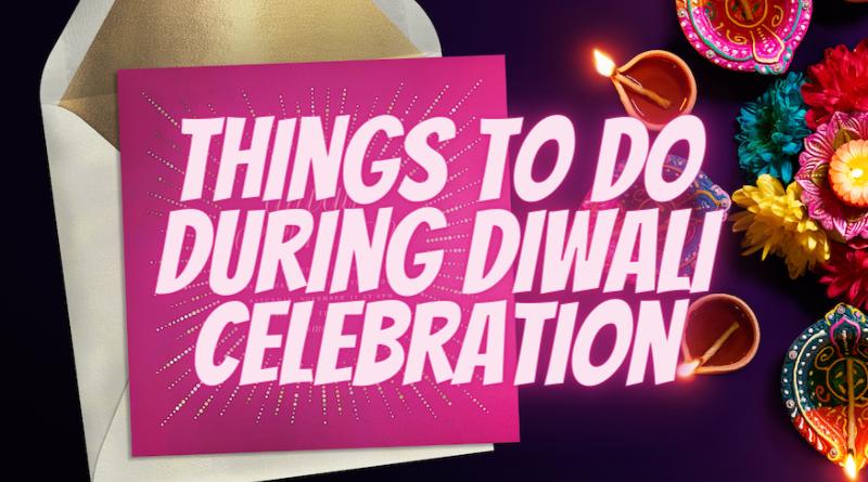 Things to do During Diwali Celebration