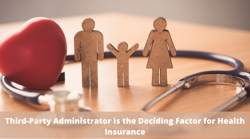 Why the Third-Party Administrator is the Deciding Factor for Health Insurance?