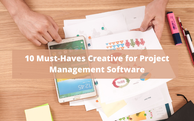 10 Must - Haves Creative for Project Management Software