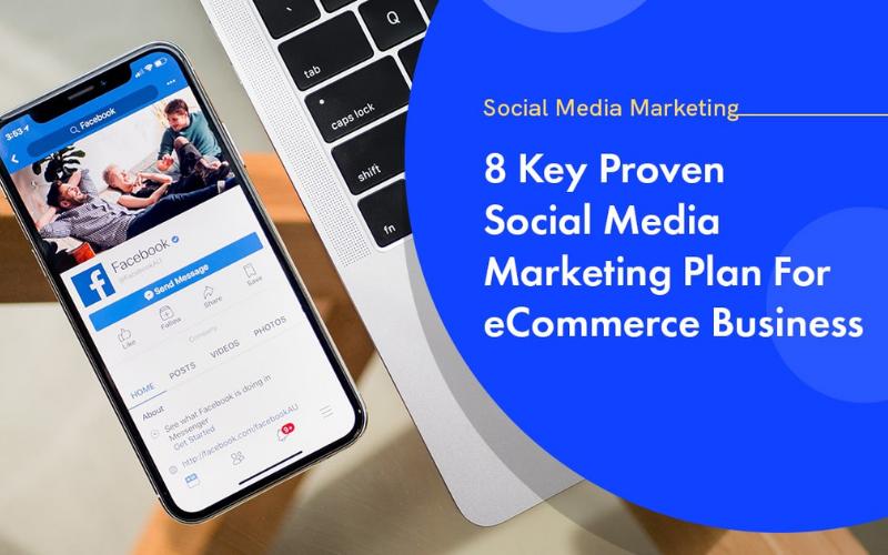 8 Key Proven Social Media Marketing Plan For eCommerce Business