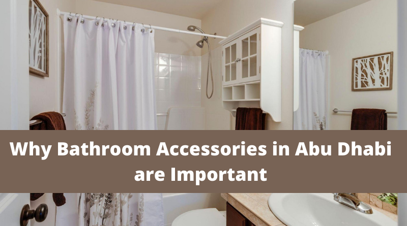 8 Reasons Why Bathroom Accessories in Abu Dhabi are Important