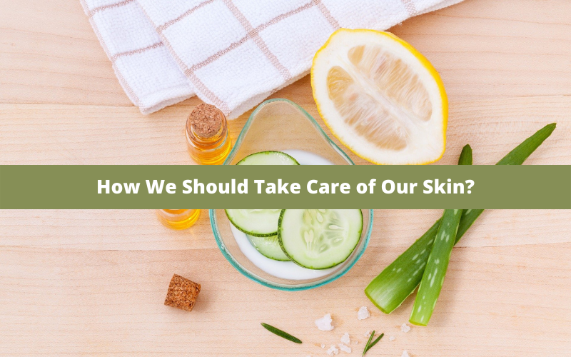 How We Should Take Care of Our Skin?