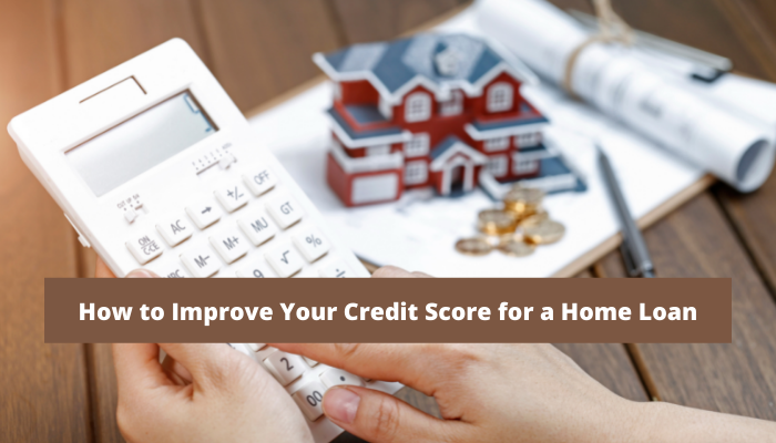 How to Improve Your Credit Score for a Home Loan