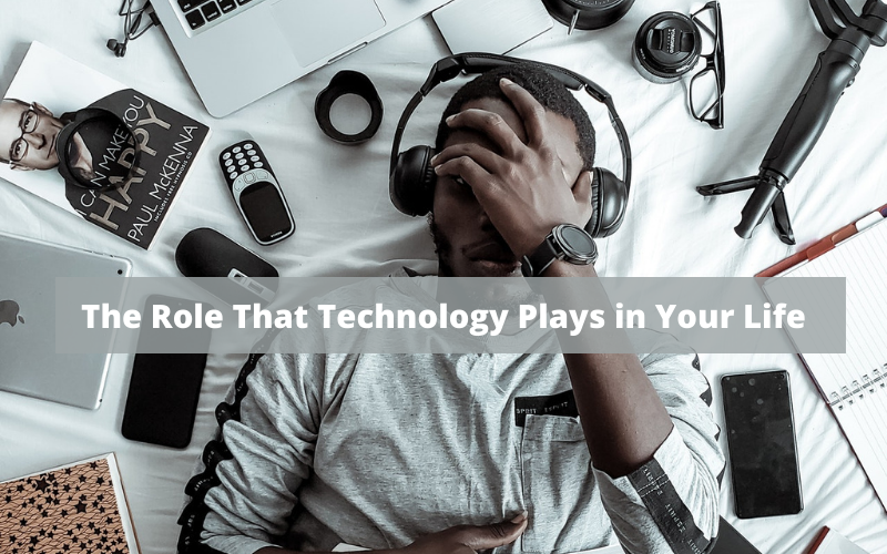 The Role That Technology Plays in Your Life