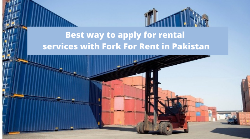What is The Best Way To Apply For Rental Services With Fork For Rent in Pakistan?