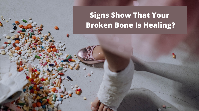 What Signs Show That Your Broken Bone Is Healing?