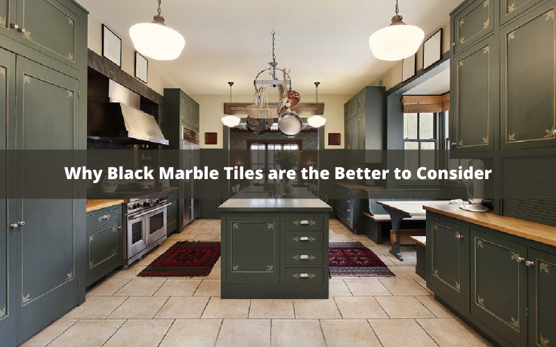 Why Black Marble Tiles are the Better to Consider
