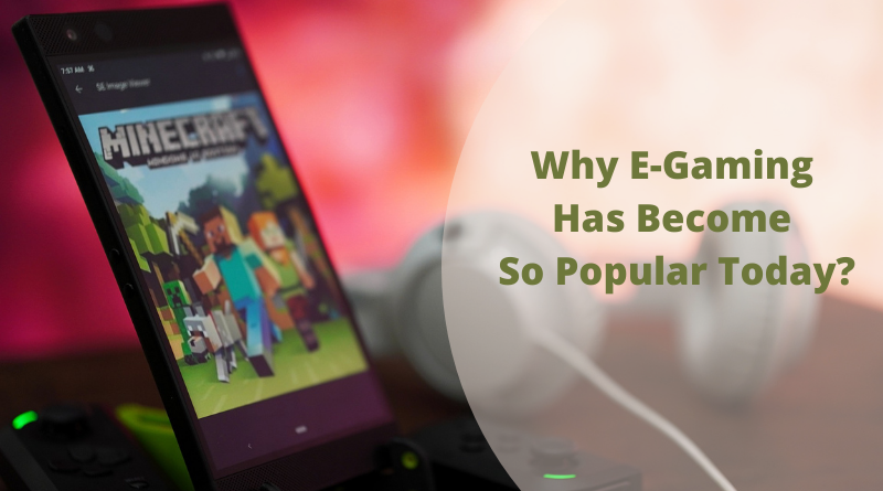 Why E-Gaming Has Become So Popular Today?
