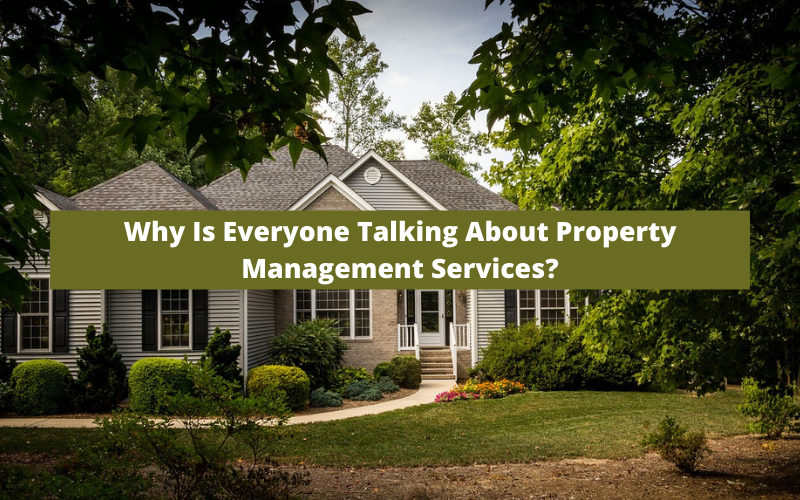 Why is Everyone Talking About Property Management Services?