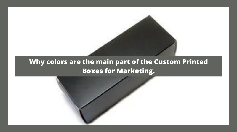 Why colors are the main part of the Custom Printed Boxes for Marketing