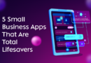 5 Small Business Apps That Are Total Lifesavers