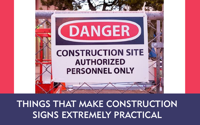 Things That Make Construction Signs Extremely Practical