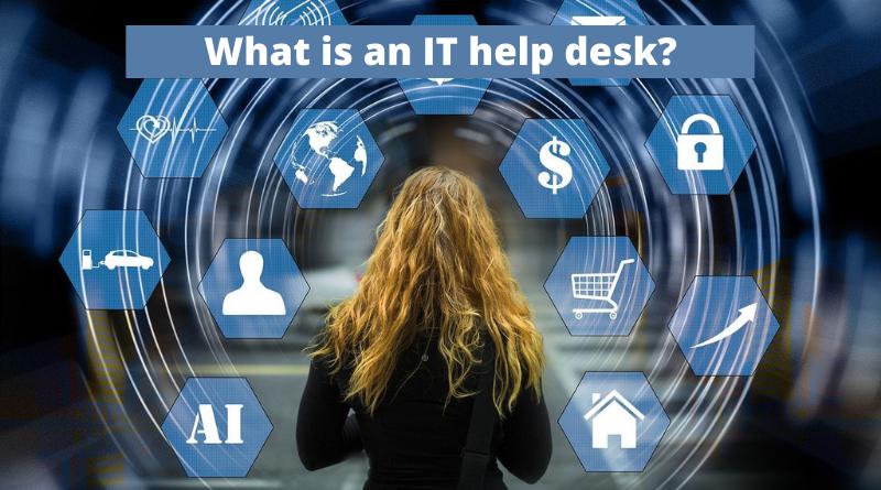 What is an IT Help Desk?